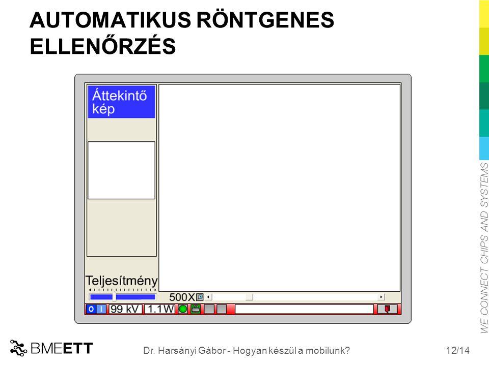 /14 AUTOMATIKUS RÖNTGENES ELLENŐRZÉS 12 Dr. Harsányi Gábor - Hogyan készül a mobilunk