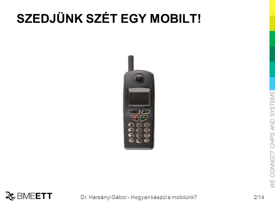 /14 HOGYAN KÉSZÜL A MOBIL? 3 Dr. Harsányi Gábor - Hogyan készül a mobilunk?