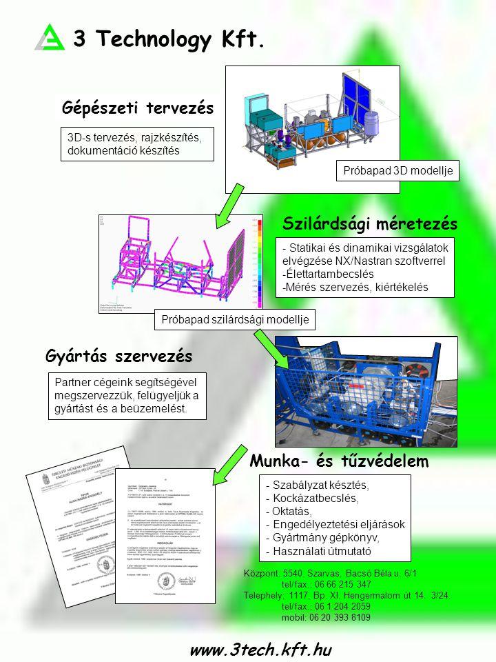3 Technology Kft. Gépészeti tervezés Szilárdsági méretezés Gyártás szervezés Munka- és tűzvédelem 3D-s tervezés, rajzkészítés, dokumentáció készítés -
