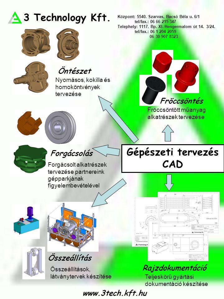 Fröccsöntés Forgácsolás Összeállítás Rajzdokumentáció Öntészet Gépészeti tervezés CAD www.3tech.kft.hu 3 Technology Kft. Központ: 5540. Szarvas, Bacsó