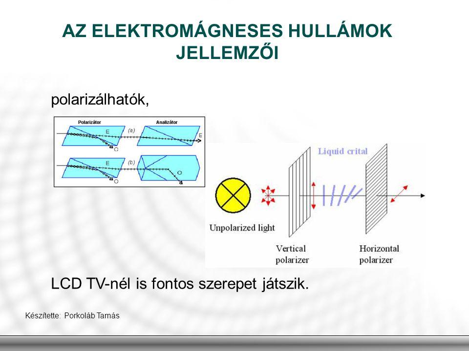 AZ ELEKTROMÁGNESES HULLÁMOK JELLEMZŐI polarizálhatók, LCD TV-nél is fontos szerepet játszik. Készítette: Porkoláb Tamás
