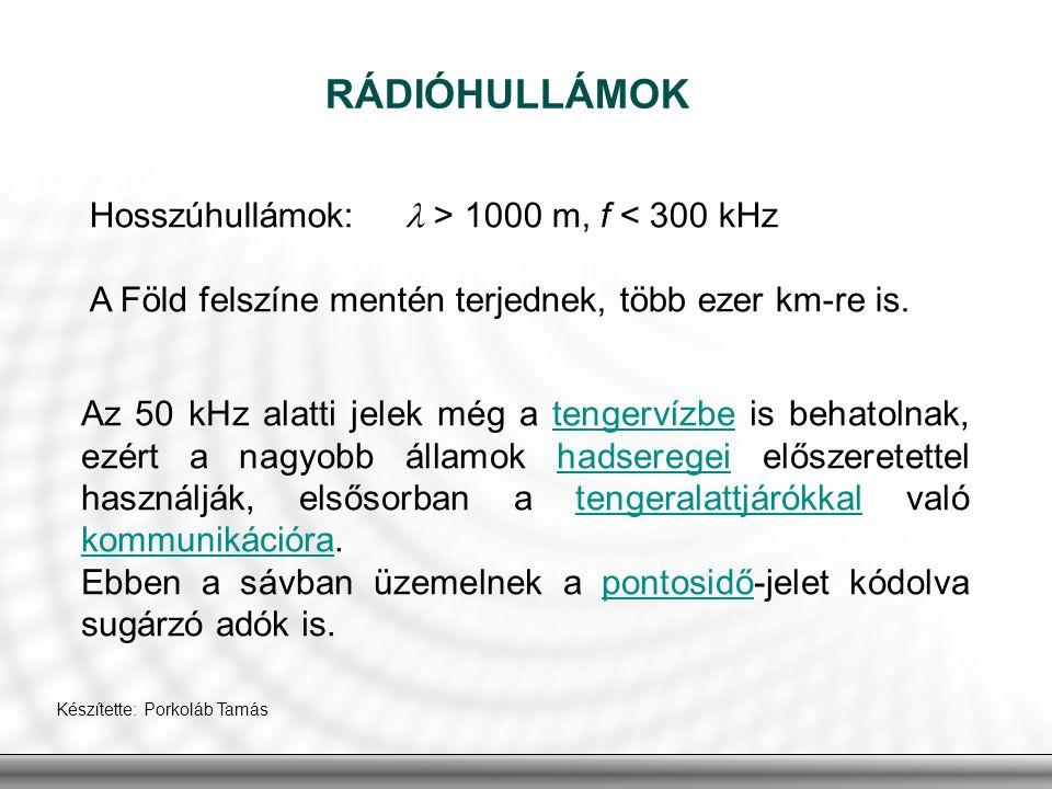 RÁDIÓHULLÁMOK Hosszúhullámok: > 1000 m, f < 300 kHz A Föld felszíne mentén terjednek, több ezer km-re is. Az 50 kHz alatti jelek még a tengervízbe is
