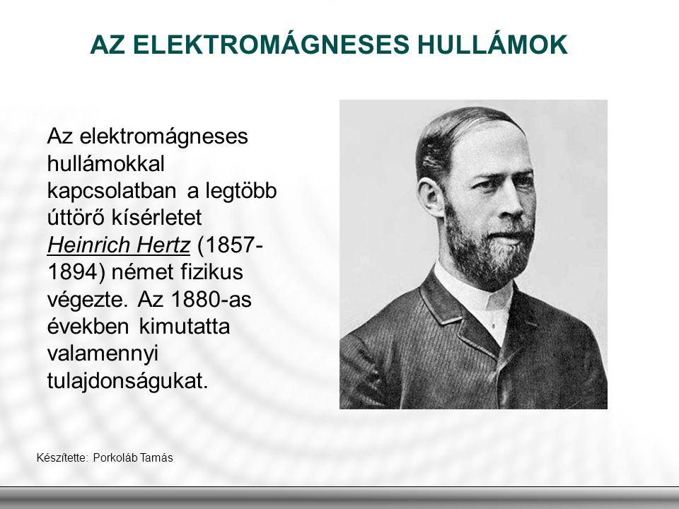 AZ ELEKTROMÁGNESES HULLÁMOK Az elektromágneses hullámokkal kapcsolatban a legtöbb úttörő kísérletet Heinrich Hertz (1857- 1894) német fizikus végezte.