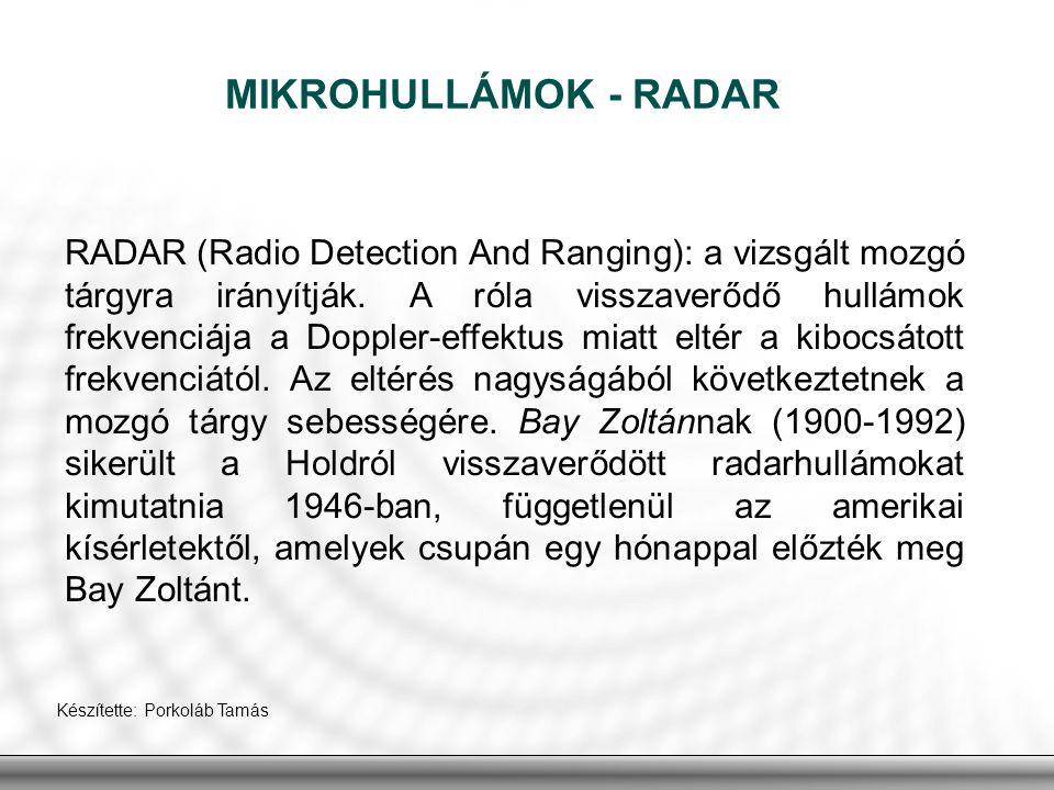 RADAR (Radio Detection And Ranging): a vizsgált mozgó tárgyra irányítják. A róla visszaverődő hullámok frekvenciája a Doppler-effektus miatt eltér a k