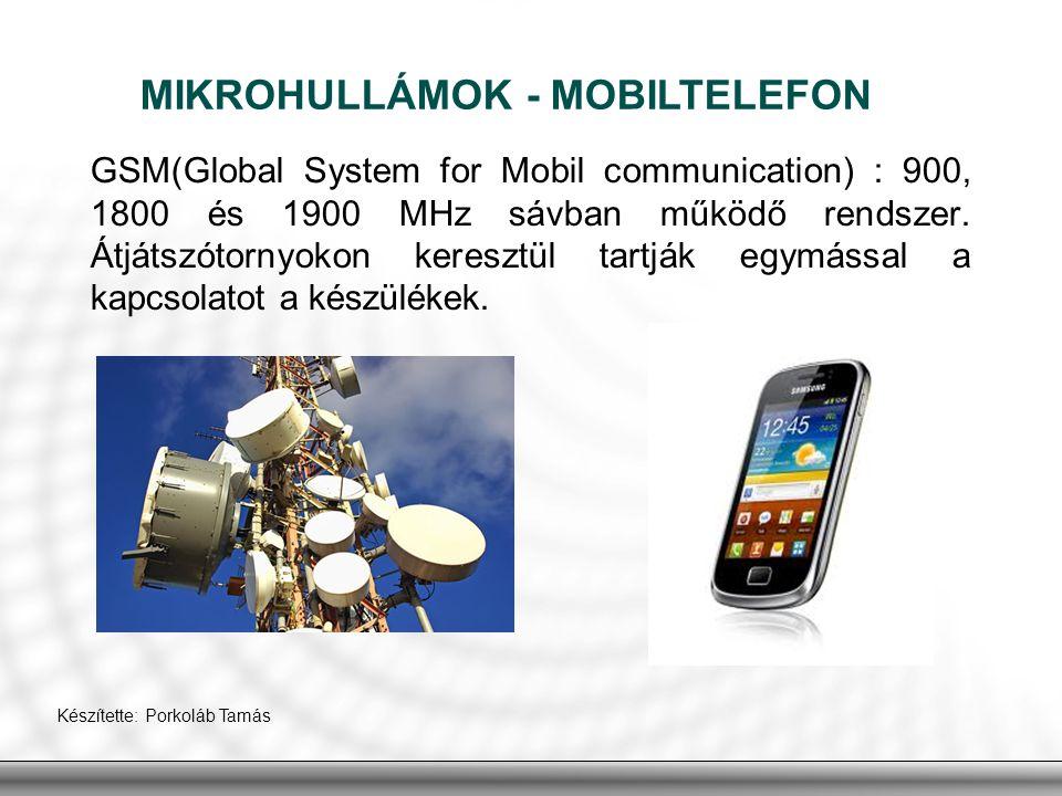 MIKROHULLÁMOK - MOBILTELEFON Készítette: Porkoláb Tamás GSM(Global System for Mobil communication) : 900, 1800 és 1900 MHz sávban működő rendszer. Átj