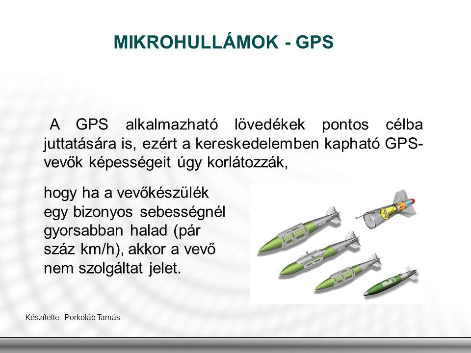 MIKROHULLÁMOK - GPS A GPS alkalmazható lövedékek pontos célba juttatására is, ezért a kereskedelemben kapható GPS- vevők képességeit úgy korlátozzák,