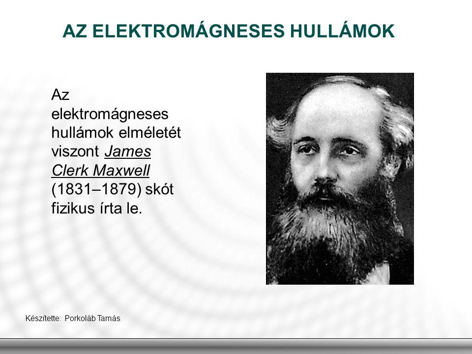Az elektromágneses hullámok elméletét viszont James Clerk Maxwell (1831–1879) skót fizikus írta le. AZ ELEKTROMÁGNESES HULLÁMOK Készítette: Porkoláb T