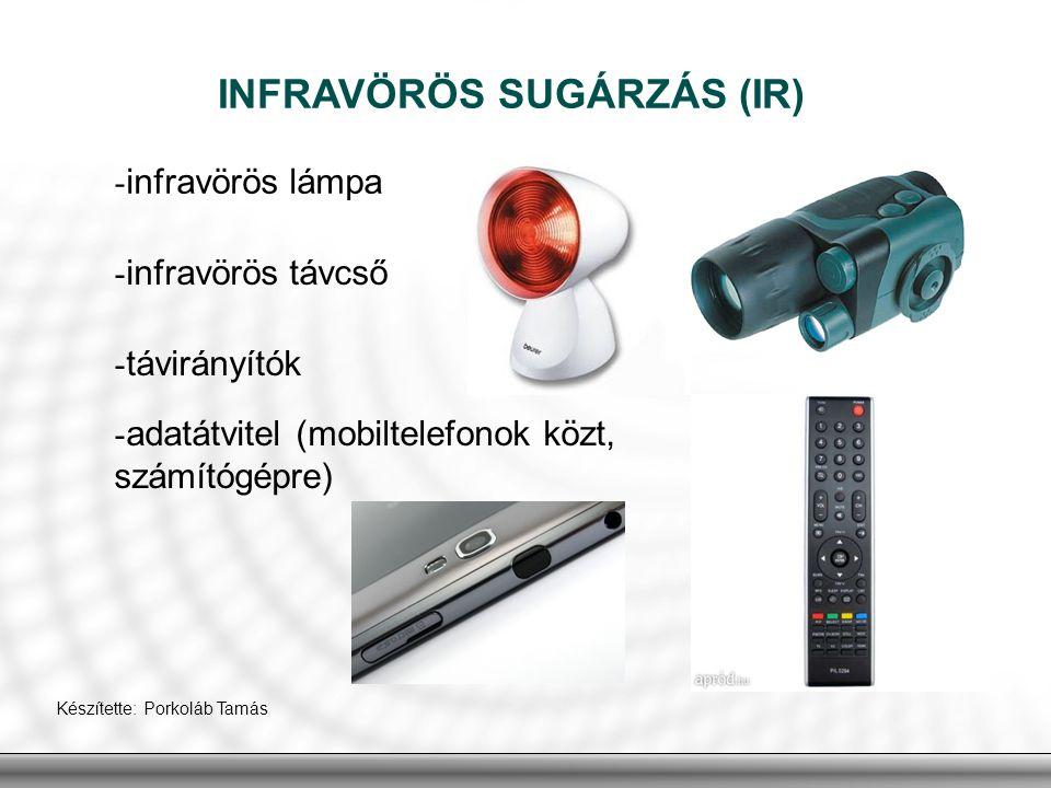 - infravörös lámpa INFRAVÖRÖS SUGÁRZÁS (IR) - infravörös távcső - távirányítók - adatátvitel (mobiltelefonok közt, számítógépre) Készítette: Porkoláb