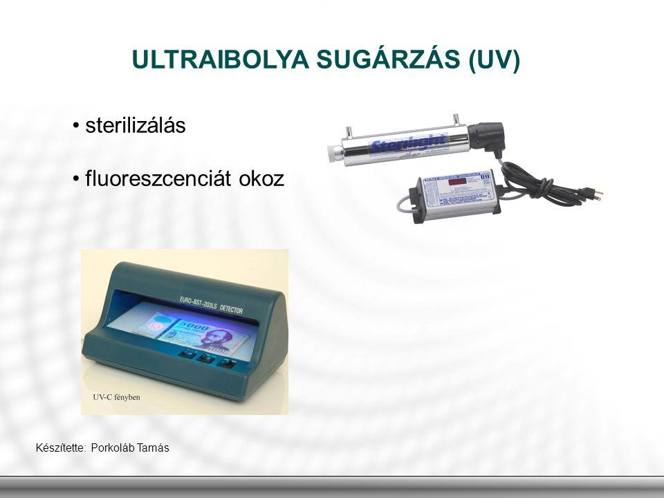 sterilizálás fluoreszcenciát okoz ULTRAIBOLYA SUGÁRZÁS (UV) Készítette: Porkoláb Tamás