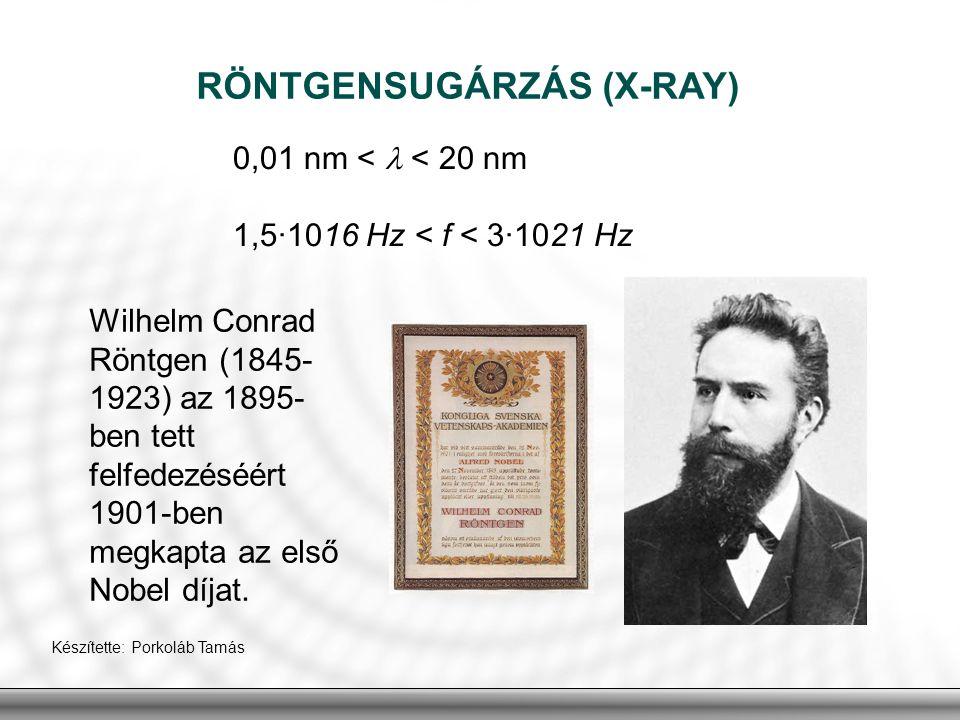RÖNTGENSUGÁRZÁS (X-RAY) 0,01 nm < < 20 nm 1,5·1016 Hz < f < 3·1021 Hz Wilhelm Conrad Röntgen (1845- 1923) az 1895- ben tett felfedezéséért 1901-ben me