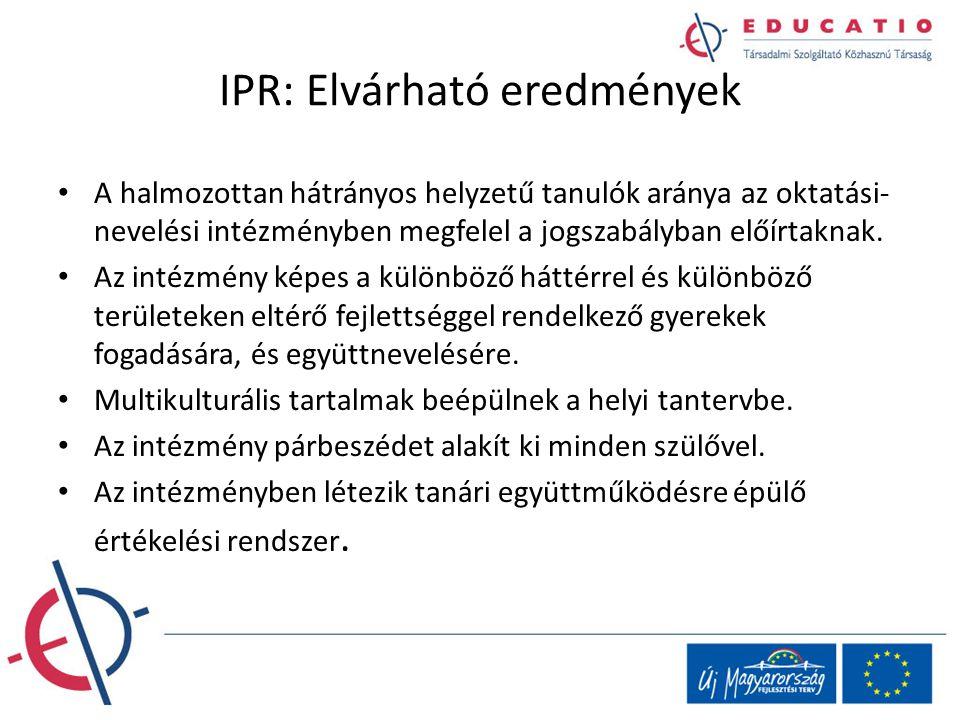 IPR: Elvárható eredmények A halmozottan hátrányos helyzetű tanulók aránya az oktatási- nevelési intézményben megfelel a jogszabályban előírtaknak. Az