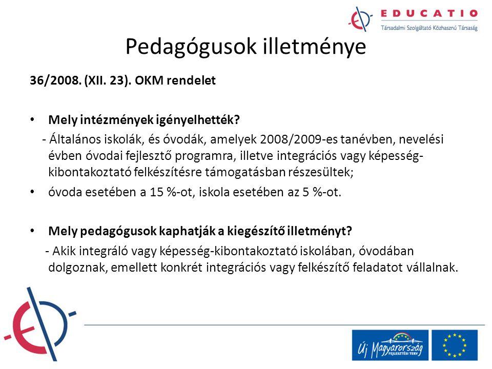 Pedagógusok illetménye 36/2008. (XII. 23). OKM rendelet Mely intézmények igényelhették? - Általános iskolák, és óvodák, amelyek 2008/2009-es tanévben,