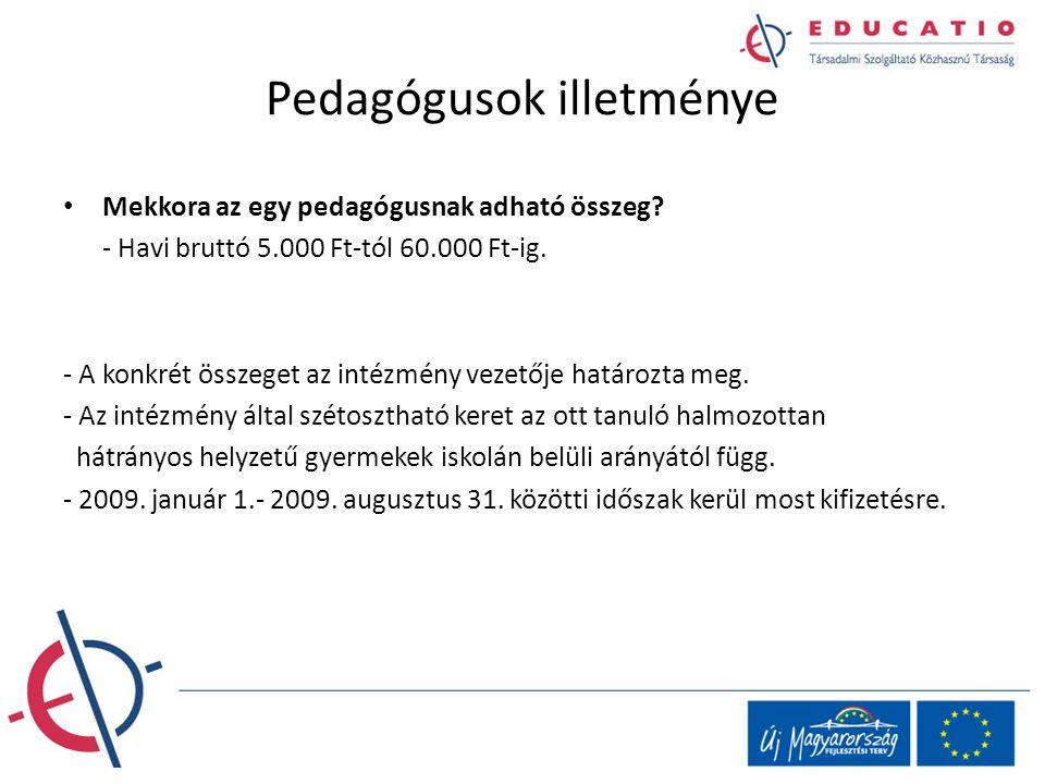 Pedagógusok illetménye Mekkora az egy pedagógusnak adható összeg? - Havi bruttó 5.000 Ft-tól 60.000 Ft-ig. - A konkrét összeget az intézmény vezetője