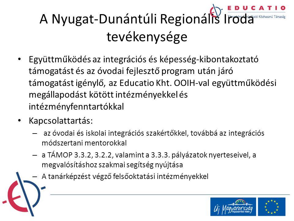 A Nyugat-Dunántúli Regionális Iroda tevékenysége Együttműködés az integrációs és képesség-kibontakoztató támogatást és az óvodai fejlesztő program utá