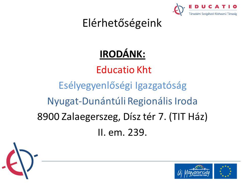 Elérhetőségeink IRODÁNK: Educatio Kht Esélyegyenlőségi Igazgatóság Nyugat-Dunántúli Regionális Iroda 8900 Zalaegerszeg, Dísz tér 7. (TIT Ház) II. em.