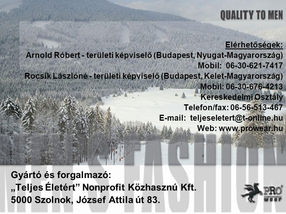 """Elérhetőségek: Arnold Róbert - területi képviselő (Budapest, Nyugat-Magyarország) Mobil: 06-30-621-7417 Rocsik Lászlóné - területi képviselő (Budapest, Kelet-Magyarország) Mobil: 06-30-676-4213 Kereskedelmi Osztály Telefon/fax: 06-56-513-467 E-mail: teljeseletert@t-online.hu Web: www.prowear.hu Gyártó és forgalmazó: """"Teljes Életért Nonprofit Közhasznú Kft."""