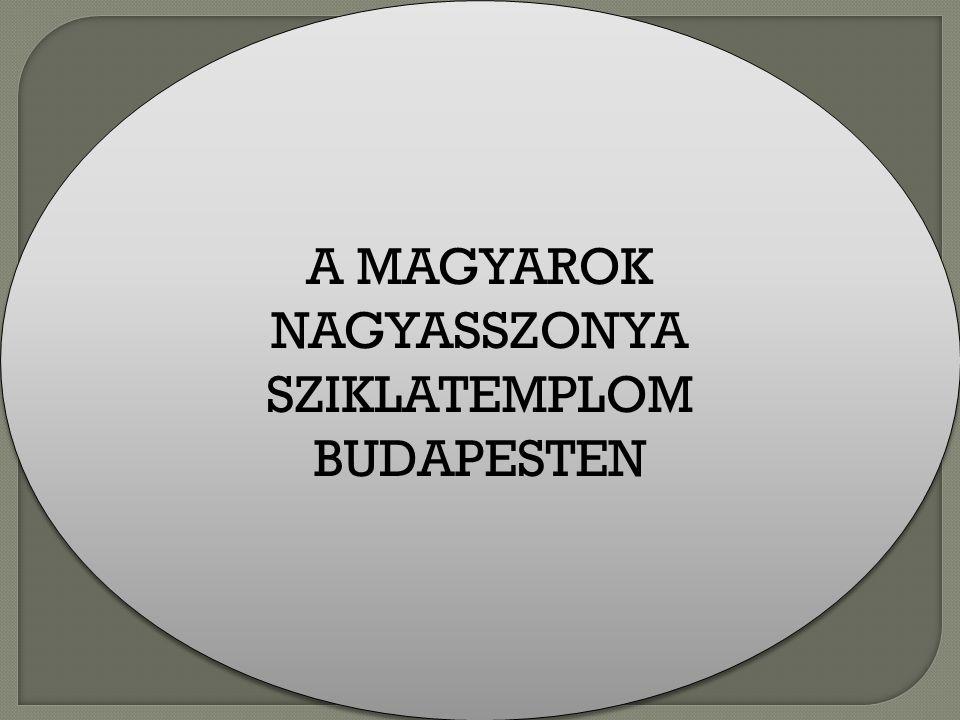 A MAGYAROK NAGYASSZONYA SZIKLATEMPLOM BUDAPESTEN A MAGYAROK NAGYASSZONYA SZIKLATEMPLOM BUDAPESTEN
