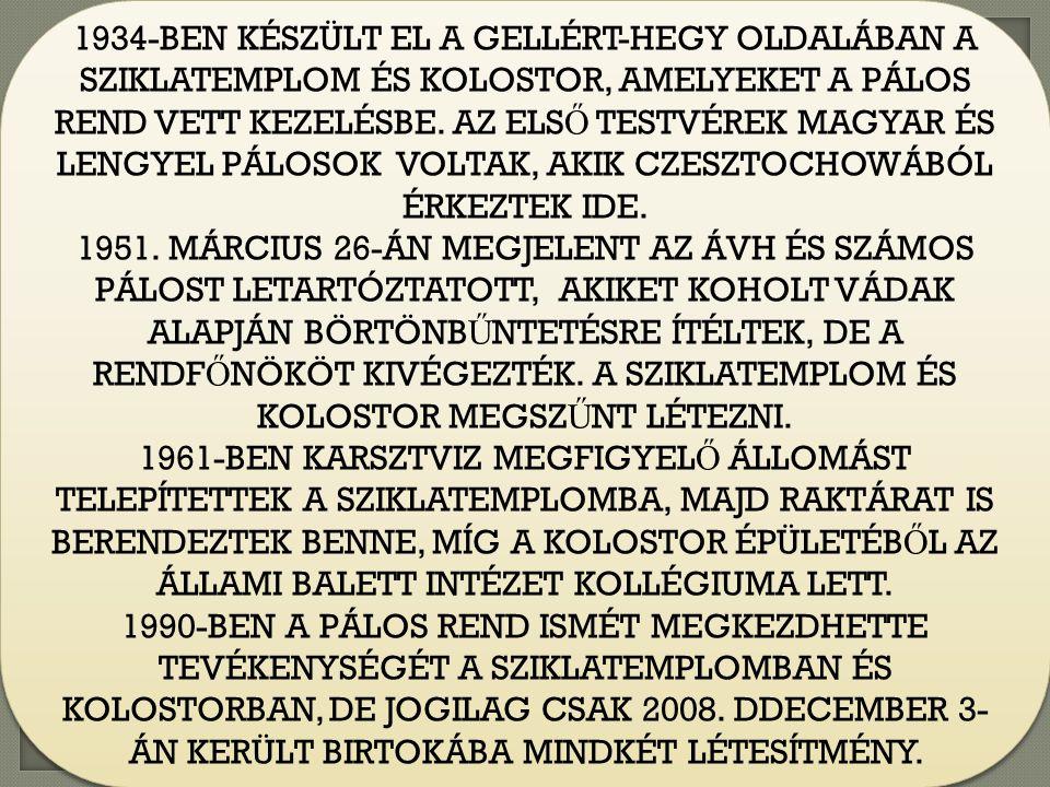 1934-BEN KÉSZÜLT EL A GELLÉRT-HEGY OLDALÁBAN A SZIKLATEMPLOM ÉS KOLOSTOR, AMELYEKET A PÁLOS REND VETT KEZELÉSBE.