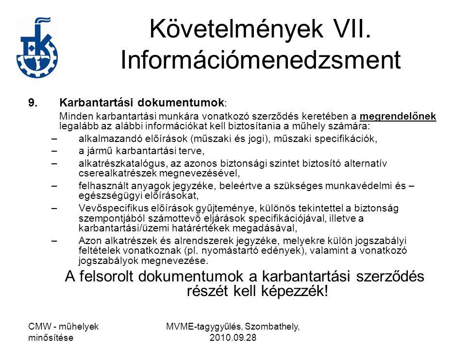 CMW - műhelyek minősítése MVME-tagygyűlés, Szombathely, 2010.09.28 Követelmények VII. Információmenedzsment 9.Karbantartási dokumentumok : Minden karb