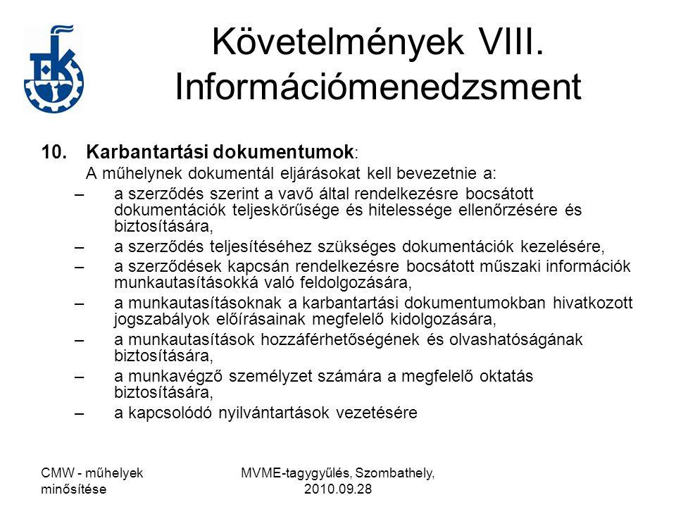 CMW - műhelyek minősítése MVME-tagygyűlés, Szombathely, 2010.09.28 Követelmények VIII. Információmenedzsment 10.Karbantartási dokumentumok : A műhelyn
