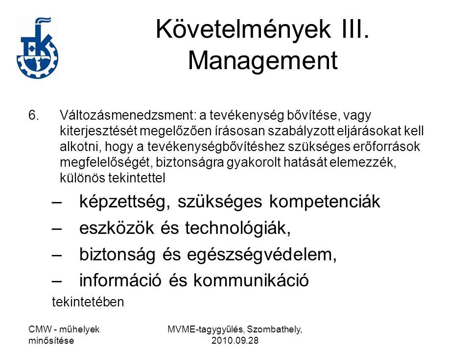 CMW - műhelyek minősítése MVME-tagygyűlés, Szombathely, 2010.09.28 Követelmények III. Management 6.Változásmenedzsment: a tevékenység bővítése, vagy k