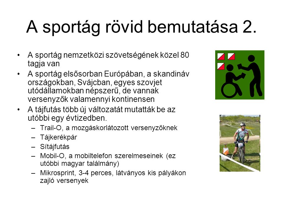 A sportág rövid bemutatása 2. A sportág nemzetközi szövetségének közel 80 tagja van A sportág elsősorban Európában, a skandináv országokban, Svájcban,