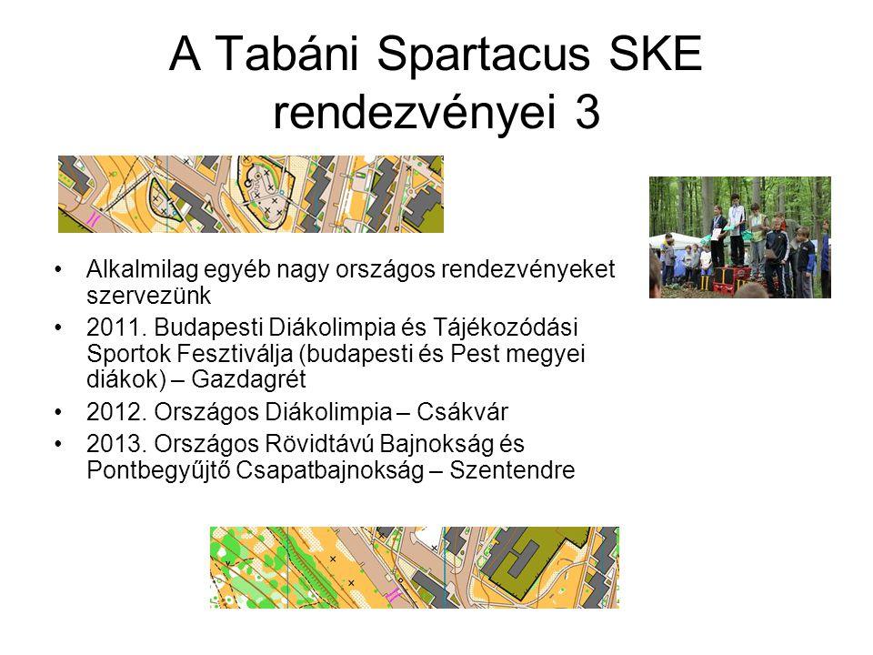 A Tabáni Spartacus SKE rendezvényei 3 Alkalmilag egyéb nagy országos rendezvényeket szervezünk 2011. Budapesti Diákolimpia és Tájékozódási Sportok Fes