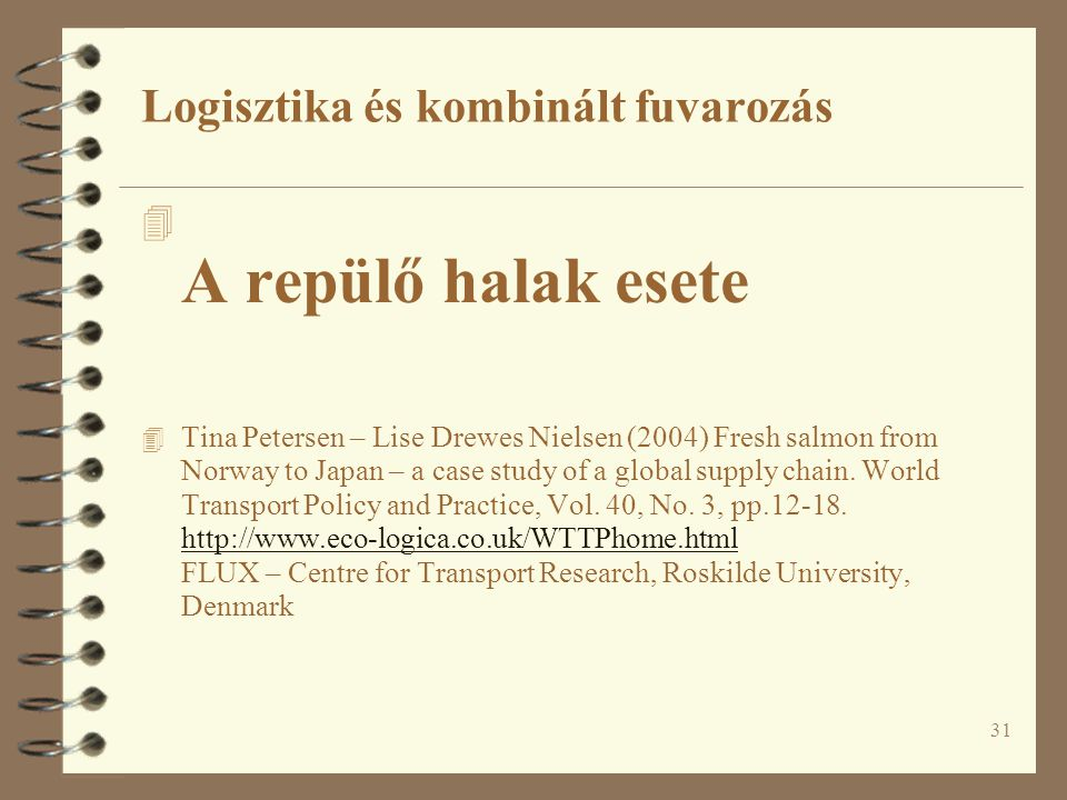 31 4 A repülő halak esete 4 Tina Petersen – Lise Drewes Nielsen (2004) Fresh salmon from Norway to Japan – a case study of a global supply chain.