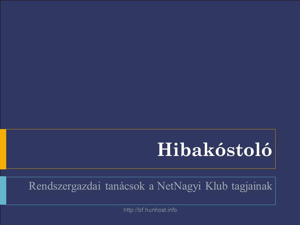 http://bf.hunhost.info Hibakóstoló Rendszergazdai tanácsok a NetNagyi Klub tagjainak