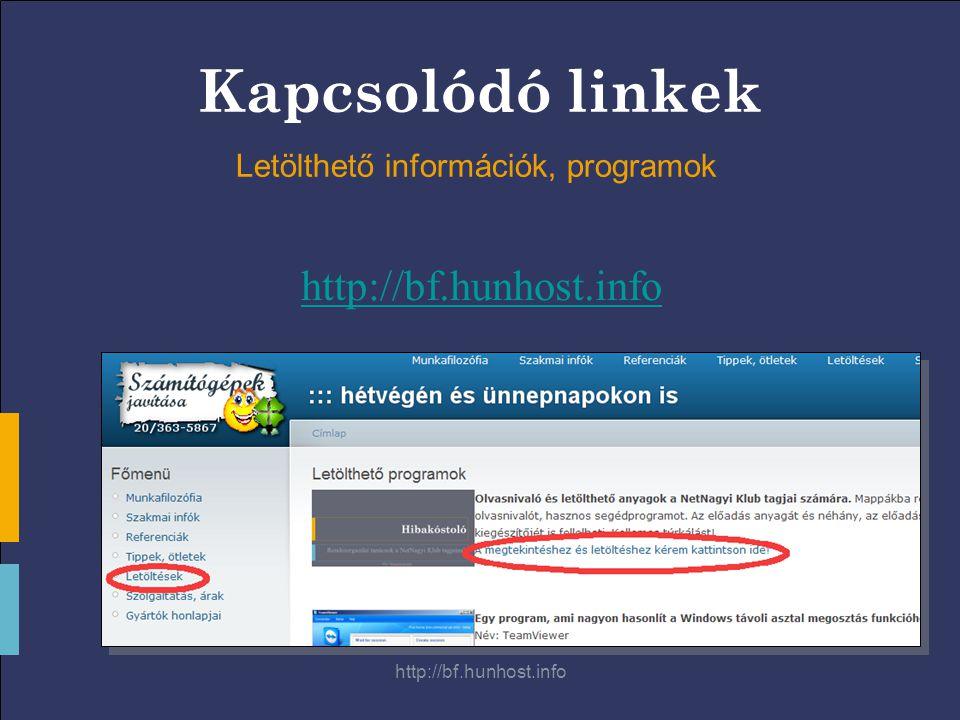 http://bf.hunhost.info Kapcsolódó linkek http://bf.hunhost.info Letölthető információk, programok
