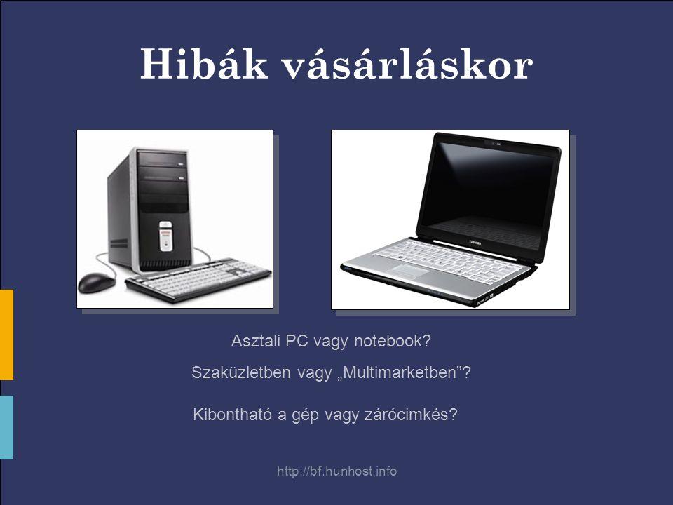 http://bf.hunhost.info Hibák vásárláskor Asztali PC vagy notebook.