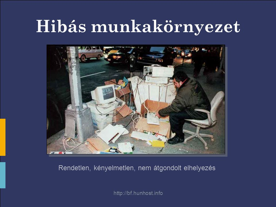 http://bf.hunhost.info Hibás munkakörnyezet Rendetlen, kényelmetlen, nem átgondolt elhelyezés