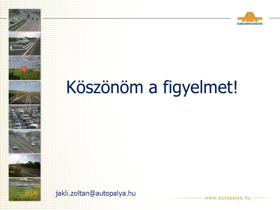 Köszönöm a figyelmet! jakli.zoltan@autopalya.hu