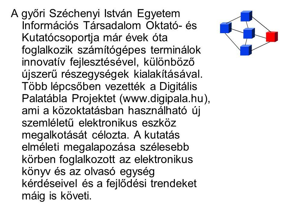 A győri Széchenyi István Egyetem Információs Társadalom Oktató- és Kutatócsoportja már évek óta foglalkozik számítógépes terminálok innovatív fejleszt
