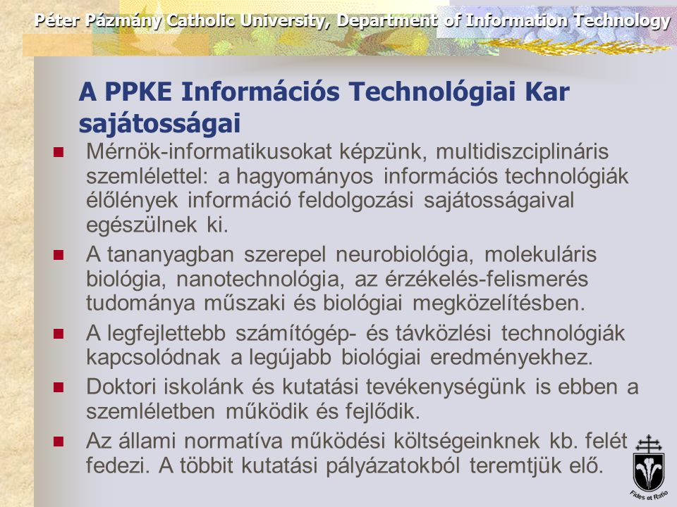 Péter Pázmány Catholic University, Department of Information Technology A PPKE Információs Technológiai Kar sajátosságai Mérnök-informatikusokat képzü