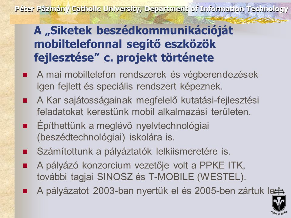 "Péter Pázmány Catholic University, Department of Information Technology A ""Siketek beszédkommunikációját mobiltelefonnal segítő eszközök fejlesztése"""