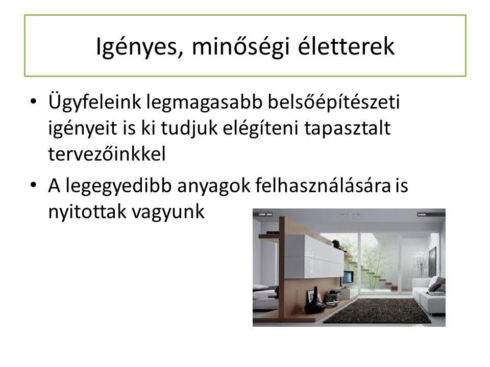 Igényes, minőségi életterek Ügyfeleink legmagasabb belsőépítészeti igényeit is ki tudjuk elégíteni tapasztalt tervezőinkkel A legegyedibb anyagok felh
