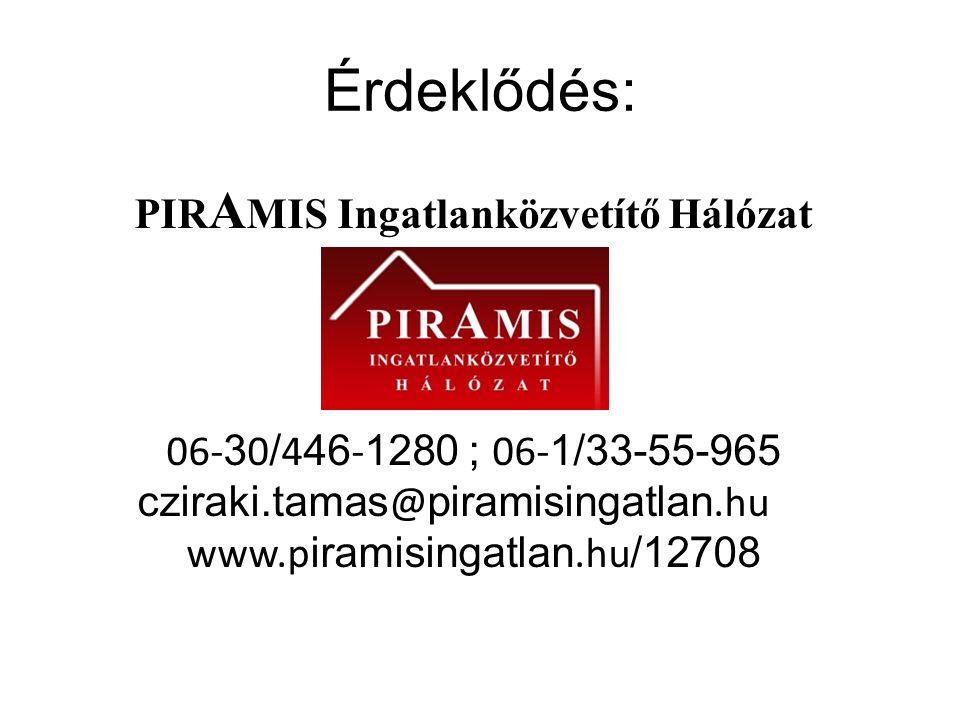 Érdeklődés: PIR A MIS Ingatlanközvetítő Hálózat 06- 3 0 / 4 46 - 1280 ; 06- 1/33-55-965 cziraki.tamas @ piramisingatlan.hu www.p iramisingatlan.hu /12