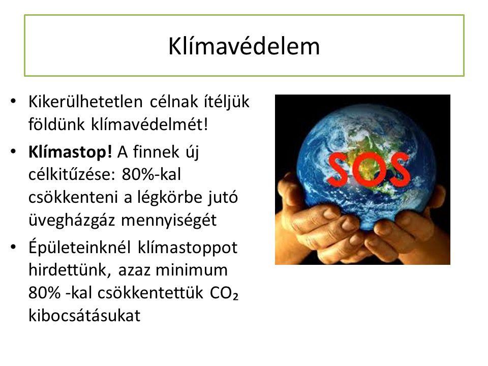 Klímavédelem Kikerülhetetlen célnak ítéljük földünk klímavédelmét! Klímastop! A finnek új célkitűzése: 80%-kal csökkenteni a légkörbe jutó üvegházgáz