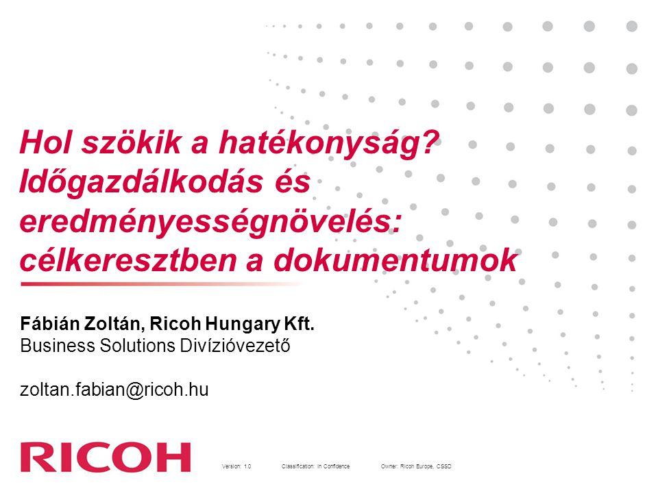 Version: 1.0Classification: In Confidence Owner: Ricoh Europe, CSSD 1 Fábián Zoltán, Ricoh Hungary Kft.