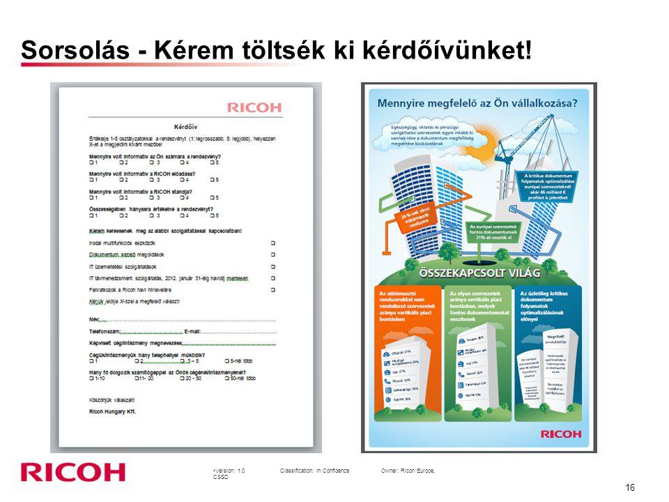 Version: 1.0Classification: In Confidence Owner: Ricoh Europe, CSSD 16 Sorsolás - Kérem töltsék ki kérdőívünket!