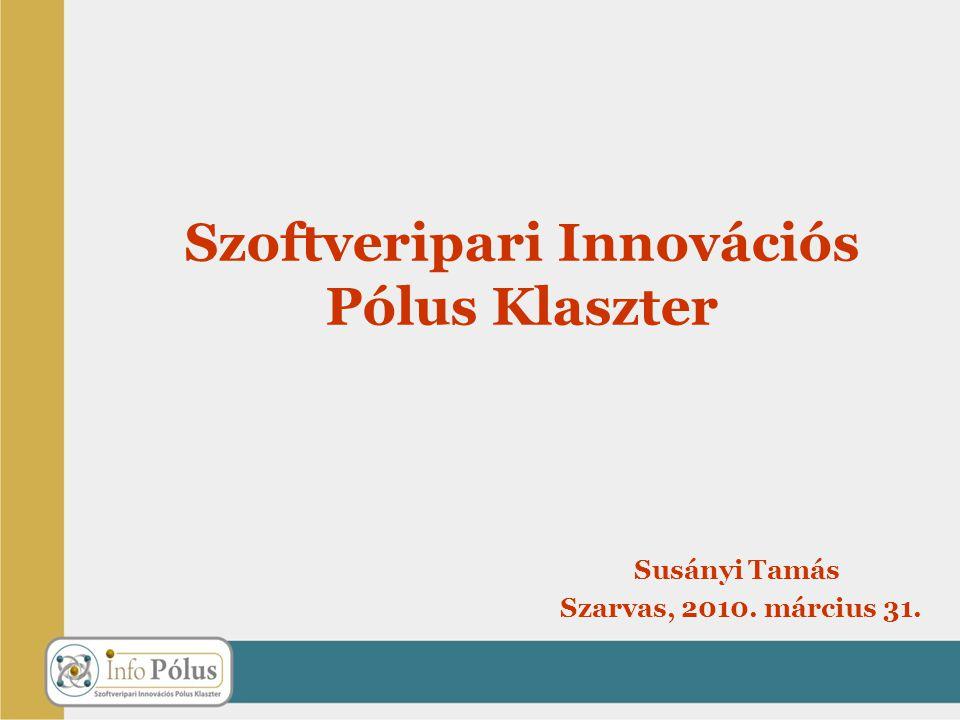 Susányi Tamás Szarvas, 2010. március 31. Szoftveripari Innovációs Pólus Klaszter