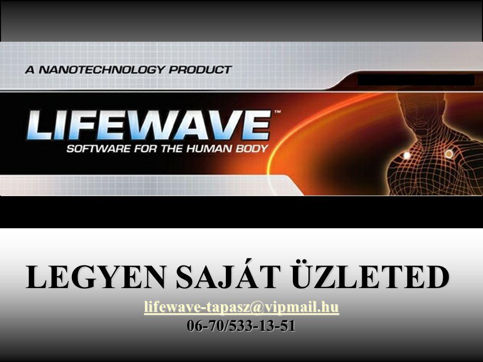 LEGYEN SAJÁT ÜZLETED lifewave-tapasz@vipmail.hu 06-70/533-13-51