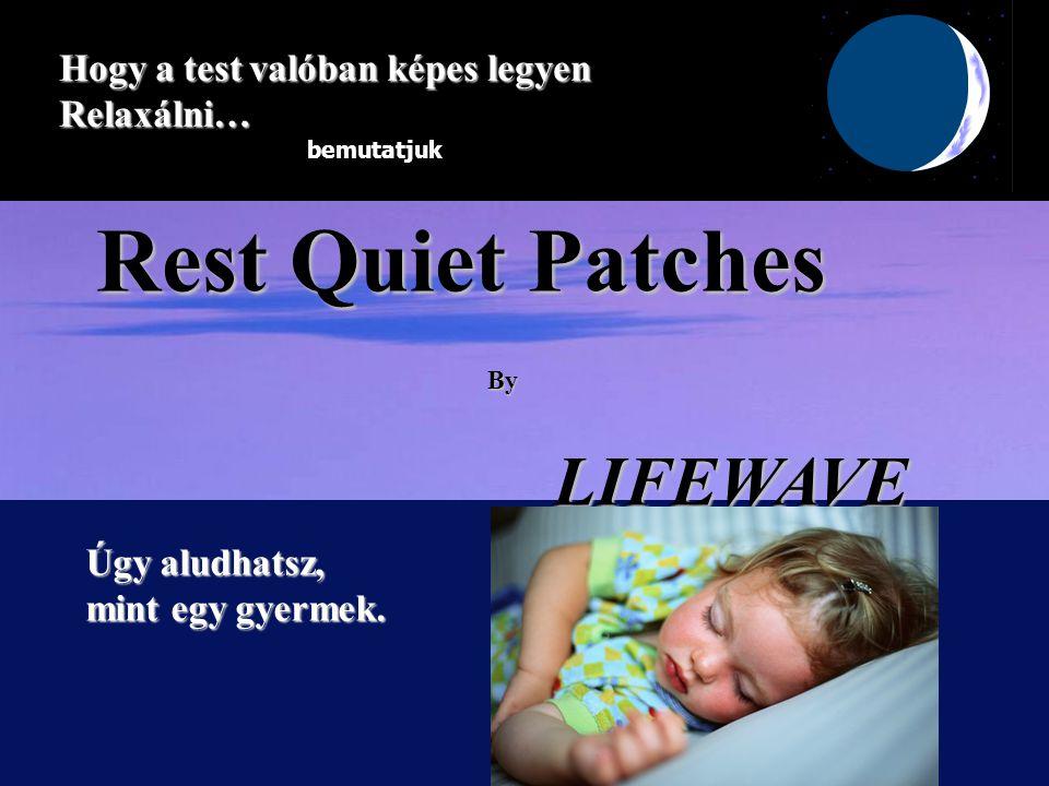 Rest Quiet Patches ByLIFEWAVE Hogy a test valóban képes legyen Relaxálni… Úgy aludhatsz, mint egy gyermek.