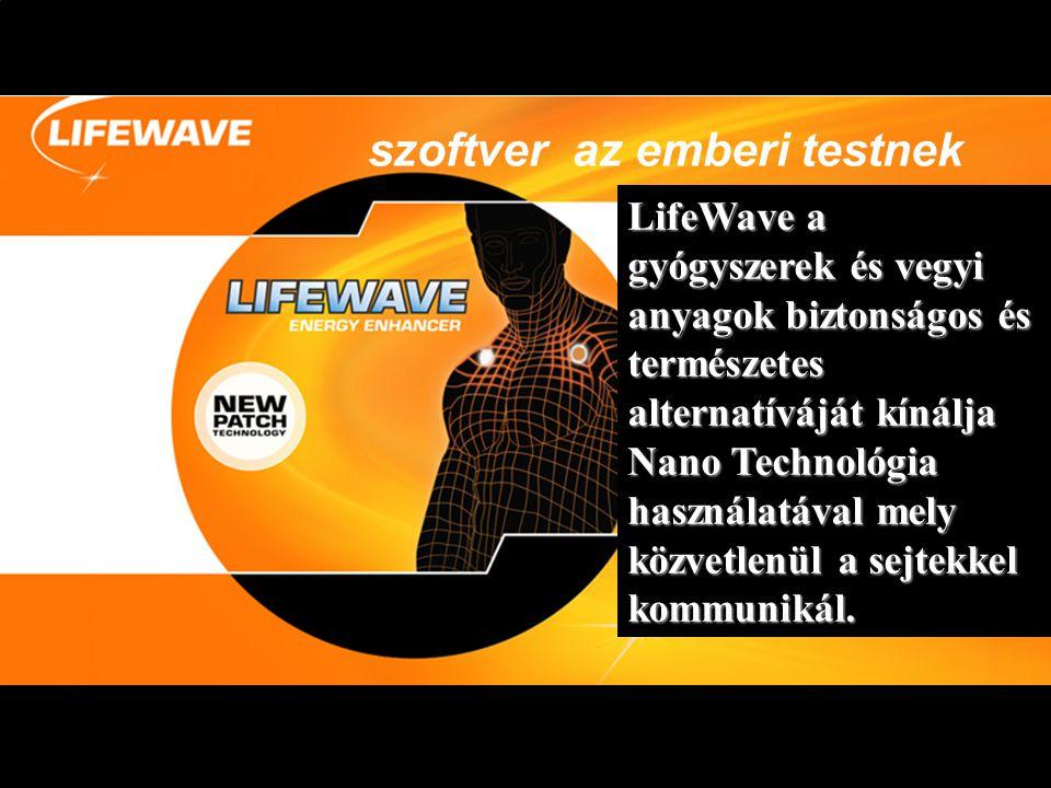 szoftver az emberi testnek LifeWave a gyógyszerek és vegyi anyagok biztonságos és természetes alternatíváját kínálja Nano Technológia használatával mely közvetlenül a sejtekkel kommunikál.
