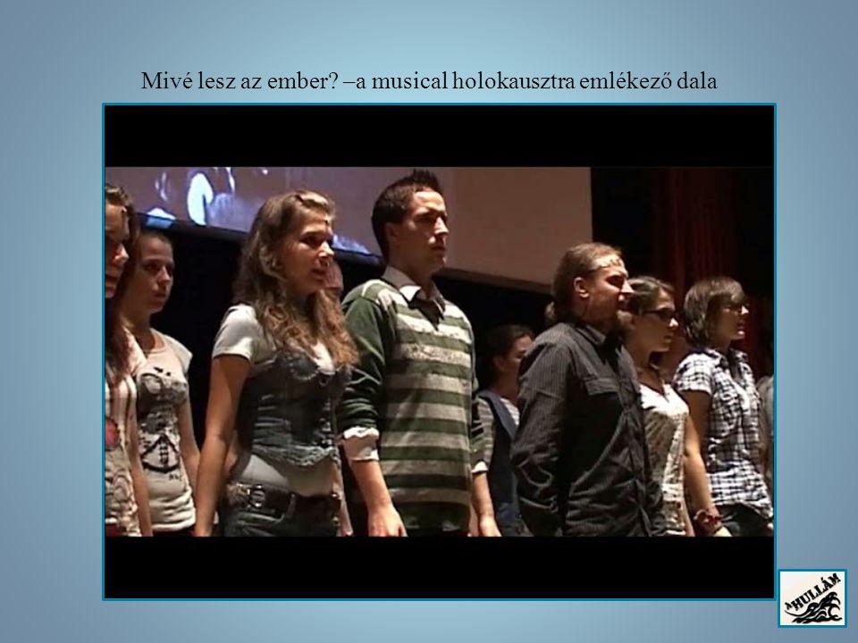 Mivé lesz az ember –a musical holokausztra emlékező dala