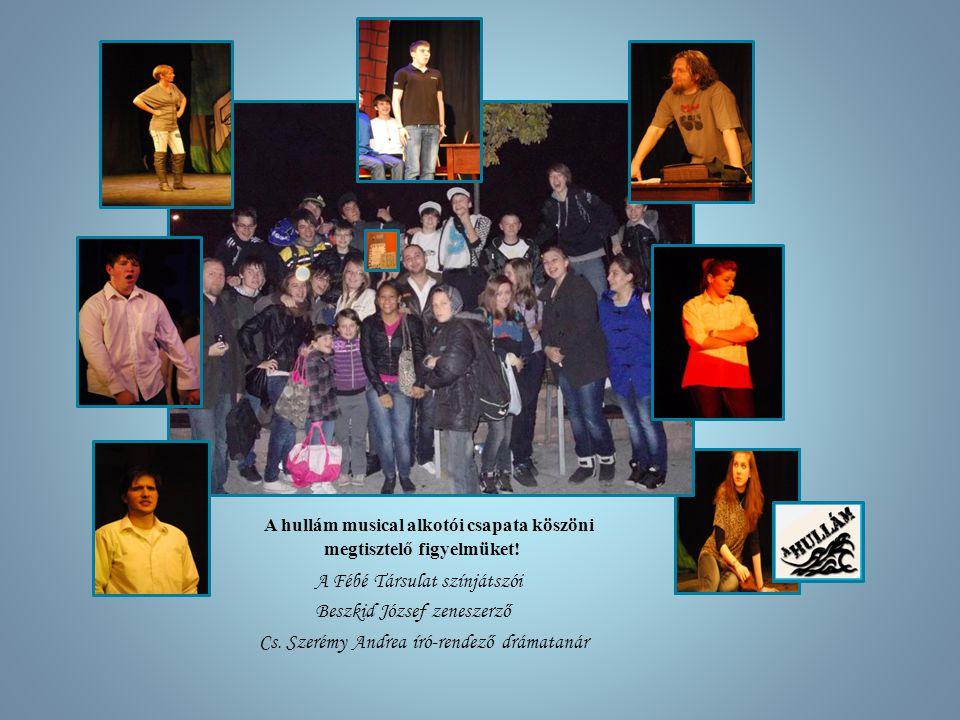A hullám musical alkotói csapata köszöni megtisztelő figyelmüket.