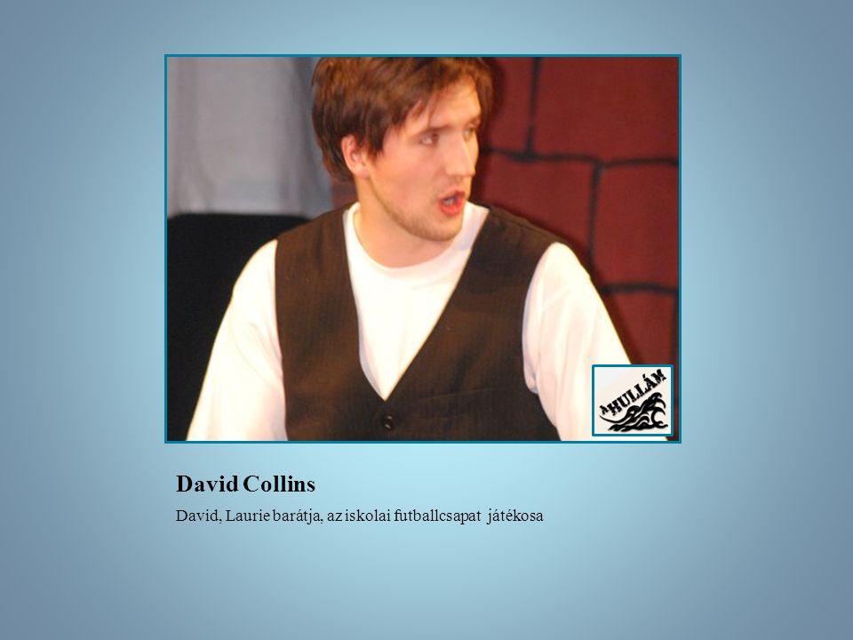 David Collins David, Laurie barátja, az iskolai futballcsapat játékosa