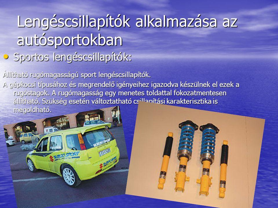 Lengéscsillapítók alkalmazása az autósportokban Sportos lengéscsillapítók: Sportos lengéscsillapítók: Állítható rugómagasságú sport lengéscsillapítók.