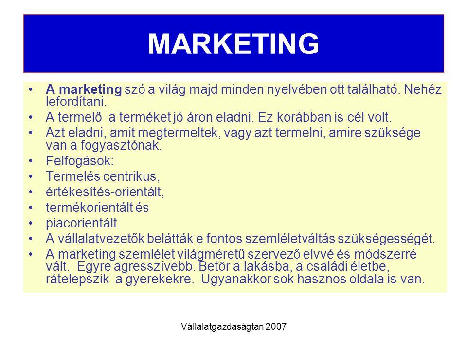 Vállalatgazdaságtan 2007 MARKETING MIX I Marketing mix: a marketing szemlélet érvényesítését szolgáló elvek és tevékenységek rendszere.